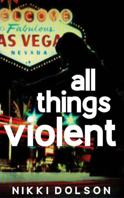 ALL THINGS VIOLENT by Nikki Dolson