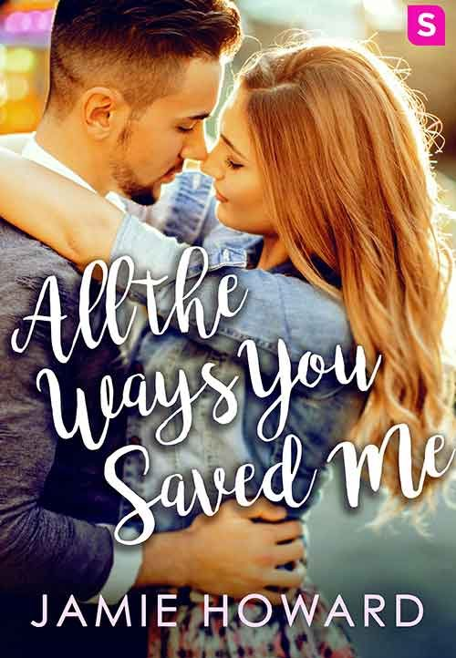 ALL THE WAYS YOU SAVED ME by Jamie Howard