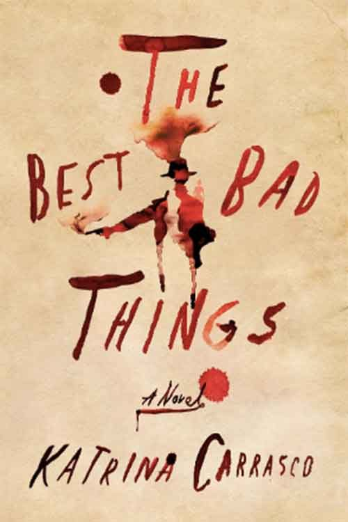 BEST BAD THINGS by Katrina Carrasco