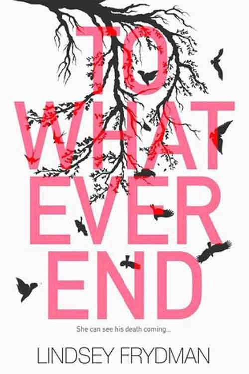 TO WHAT EVER END by Lindsey Frydman
