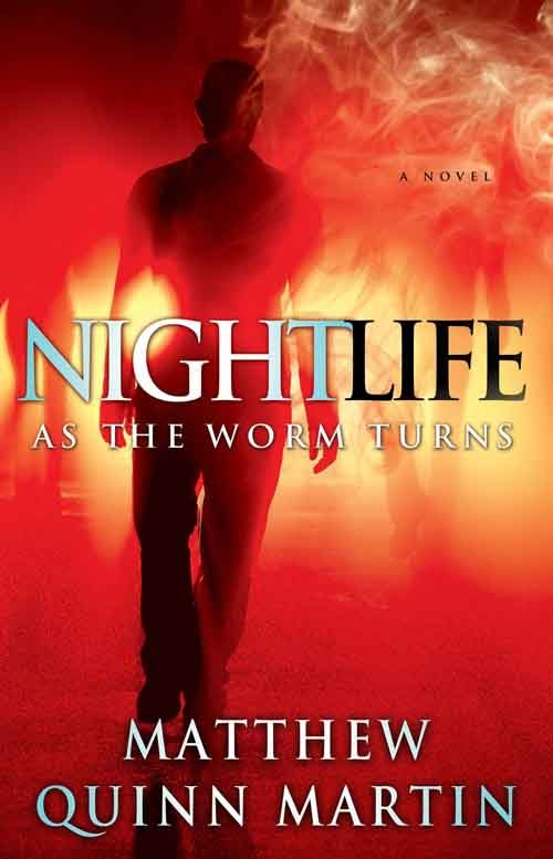 NIGHTLIFE AS THE WORM TURNS by Matthew Quinn Martin