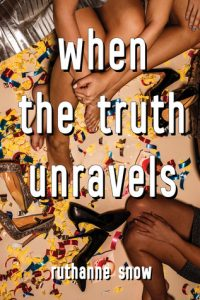Cover image to the book when the truth unravels featuring a shot of several girl's feet with discarded shoes around them